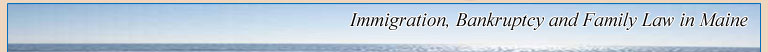 Immigration, Bankruptcy and Family Law in Maine